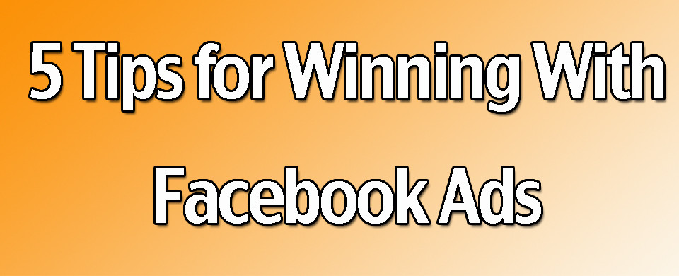 5 Tips for winning with facebook ads